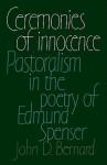 Ceremonies of Innocence: Pastoralism in the Poetry of Edmund Spenser - John Bernard