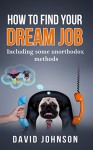 How to find your dream job: Including some unorthodox methods - David Johnson