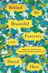 Behind the Beautiful Forevers: A Play - David Hare