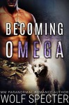 Becoming Omega - Wolf Specter