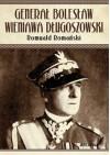 Generał Bolesław Wieniawa Długoszowski. Polityk czy lew salonowy? - Romuald Romański