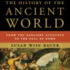 The History of the Ancient World: From the Earliest Accounts to the Fall of Rome - Susan Wise Bauer, John Lee