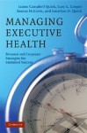 Managing Executive Health: Personal and Corporate Strategies for Sustained Success - James Campbell Quick, Cary L. Cooper, Joanne H. Gavin
