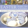 Easter: Recipes, Gifts and Decorations: Beautiful Ideas for Springtime Festivities, with 30 Delightful Flower Displays, Traditional Recipes, Crafted Eggs and Decorative Gifts - Tessa Evelegh