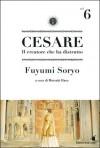 Cesare. Il creatore che ha distrutto Vol. 6 - Fuyumi Soryo, Motoaki Hara, Luca Toma