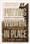 Putting Women in Place: Feminist Geographers Make Sense of the World - Mona Domosh, Joni Seager