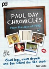 Dead Legs, Exam Dreads and Fun Behind the Bike Sheds - Paul Day Chronicles (The Laugh out Loud Comedy Series) - Gary Locke