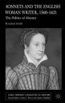Sonnets and the English Woman Writer, 1560-1621: The Politics of Absence - Rosalind Smith, Andrew Hadfield, Cedric C. Brown