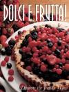 Dolci E Frutta: Cakes & Desserts the Italian Way - Rosalba Gioffe, Carla Bardi
