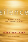 Silence: The Power of Quiet in a World Full of Noise - Thích Nhất Hạnh
