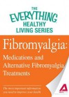 Fibromyalgia: Medications and Alternative Fibromyalgia Treatments: The Most Important Information You Need to Improve Your Health - Adams Media