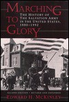 Marching to Glory: The History of the Salvation Army in the United States, 1880-1992 - Edward H. McKinley