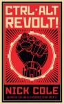 Ctrl Alt Revolt! - Nick Cole