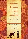 Mom from Down Under: A Book of Answered Prayer - Margaret Brittingham