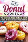 The Donut Cookbook: 40 Delicious, Mouth-Watering Donut Recipes That Your Family and Friends Will Love (Desserts Cookbook) - Jessica Meyer