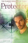 Protector: The Flawed Series Book Three - Becca J. Campbell, Jessie Sanders