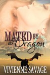 Mated by the Dragon: An Erotic Shape Shifter Paranormal Romance (Loved by the Dragon Book 2) - Vivienne Savage