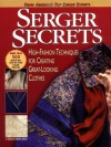 Serger Secrets: High-Fashion Techniques for Creating Great-Looking Clothes - Mary Griffin, Pam Hastings, Agnes Mercik, Linda Lee Vivian