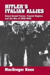 Hitler's Italian Allies: Royal Armed Forces, Fascist Regime, and the War of 1940-1943 - MacGregor Knox