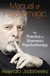 Manual of Psychomagic: The Practice of Shamanic Psychotherapy - Alejandro Jodorowsky