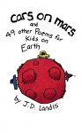 Cars on Mars: And 49 other Poems for Kids on Earth - J.D. Landis, Denise Landis