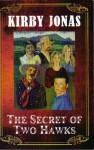 The Secret of Two Hawks - Kirby Jonas