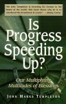 Is Progress Speeding Up?: Our Multiplying Multitudes of Blessings - John Marks Templeton