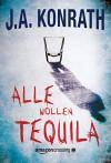 Alle wollen Tequila - J.A. Konrath, Gunter Olschowsky