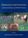 Extinctions and Invasions: A Social History of British Fauna - Terry P. O'Connor, Naomi Sykes