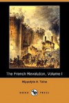 The French Revolution, Volume I (Dodo Press) - Hippolyte Taine