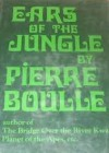 Ears of the Jungle - Pierre Boulle, Michael Dobry, Lynda Cole