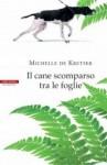 Il cane scomparso tra le foglie - Michelle de Kretser, Daniela Middioni