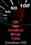 100 One Hundred Word Tales - Jonathan Hill