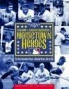 Hometown Heroes: The Most Outstanding Players in Baseball History, Club by Club - Major League Baseball, Tim Kurkjian