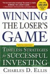 Winning the Loser's Game, 6th Edition: Timeless Strategies Fwinning the Loser's Game, 6th Edition: Timeless Strategies for Successful Investing or Successful Investing - Charles D. Ellis