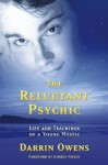 The Reluctant Psychic: Life & Teachings Of A Young Mystic - Darrin Owens