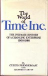 The World of Time Inc.: The Intimate History of a Changing Enterprise 1960-80 - Curtis Prendergast, Geoff Colvin, Robert Lubar