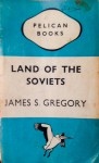 Land of the Soviets - Gregory S. James
