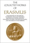 Paraphrases On The Epistles To Timothy, Titus, And Philemon, The Epistles Of Peter And Jude, The Epistle Of James, The Epistle Of John, The Epistle To The Hebrews - Desiderius Erasmus