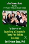 Top Secrets for Launching a Successful Party Plan Selling Business (A Top Secrets Book) - Gini Graham Scott
