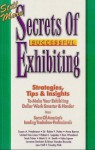 Still More Secrets of Successful Exhibiting: Strategies, Tips & Insights to Make Your Exhibiting Dollar Work Smarter & Harder - Susan A. Friedmann