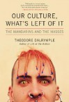 Our Culture, What's Left of It: The Mandarins and the Masses - Theodore Dalrymple
