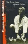 Three Lives Of Lucie Cabrol - Simon McBurney, John Berger, Mark Wheatley, Thearte De Complicite