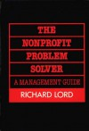 The Nonprofit Problem Solver: A Management Guide - Richard Lord