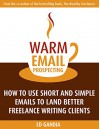 Warm Email Prospecting: How to Use Short and Simple Emails to Land Better Freelance Writing Clients - Ed Gandia