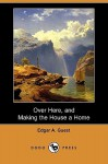 Over Here, and Making the House a Home (Dodo Press) - Edgar A. Guest