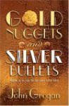 Gold Nuggets & Silver Bullets: Wisdom to Live Your Life and Career to the Fullest - John Grogan