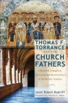 Thomas F. Torrance and the Church Fathers: A Reformed, Evangelical, and Ecumenical Reconstruction of the Patristic Tradition - Jason Robert Radcliff, Thomas A. Noble