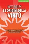 Le origini della virtù. Gli istinti umani e l'evoluzione della cooperazione (Mercato Diritto Libertà) (Italian Edition) - Matt Ridley