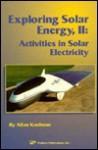 Exploring Solar Energy II: Activities in Solar Electricity - Allan Kaufman